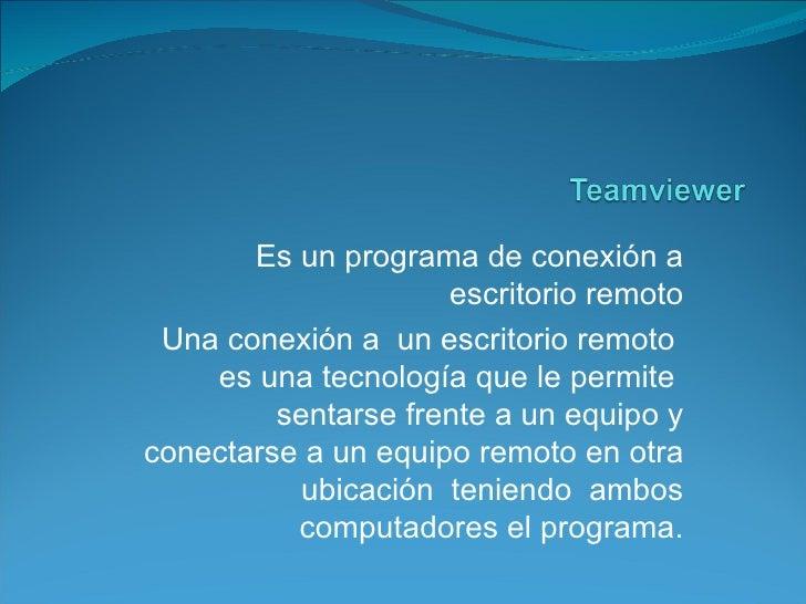 Es un programa de conexión a                     escritorio remoto Una conexión a un escritorio remoto    es una tecnologí...
