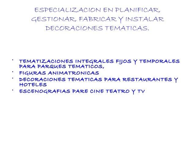 ESPECIALIZACION EN PLANIFICAR, GESTIONAR, FABRICAR Y INSTALAR DECORACIONES TEMATICAS. • TEMATIZACIONES INTEGRALES FIJOS Y ...