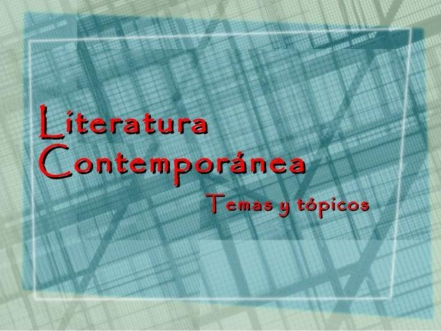 LiteraturaContemporánea        Temas y tópicos
