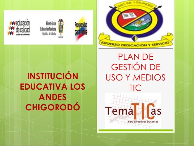 PLAN DE                 GESTIÓN DE INSTITUCIÓN    USO Y MEDIOSEDUCATIVA LOS        TIC    ANDES CHIGORODÓ