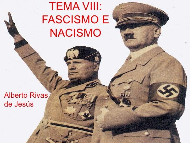 TEMA VIII:           FASCISMO E            NACISMOAlberto Rivasde Jesús