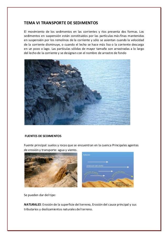 TEMA VI TRANSPORTE DE SEDIMENTOSEl movimiento de los sedimentos en las corrientes y ríos presenta dos formas. Lossedimento...