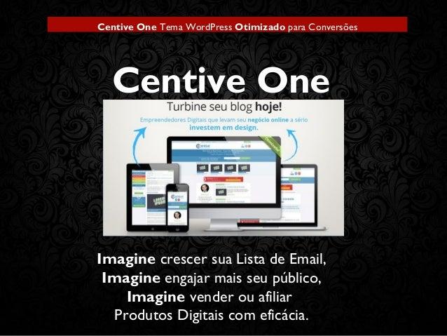 Centive OneTema WordPressOtimizadopara Conversões Imaginecrescer sua Lista de Email, Imagineengajar mais seu público,...