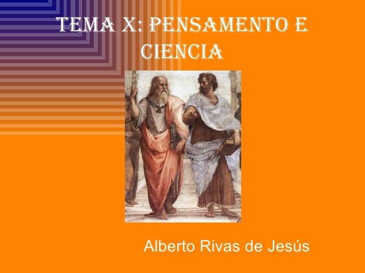 TEMA X: PENSAMENTO E       CIENCIA      Alberto Rivas de Jesús