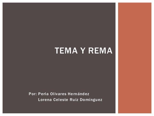 Por: Perla Olivares HernándezLorena Celeste Ruiz DomínguezTEMA Y REMA