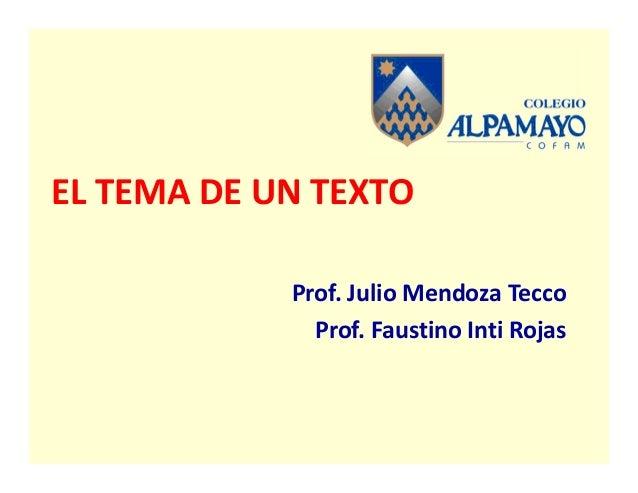 EL TEMA DE UN TEXTO            Prof. Julio Mendoza Tecco              Prof. Faustino Inti Rojas