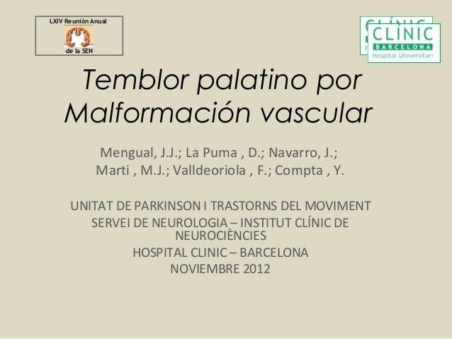LXIV Reunión Anual     de la SEN     Temblor palatino por    Malformación vascular                 Mengual, J.J.; La Puma ...