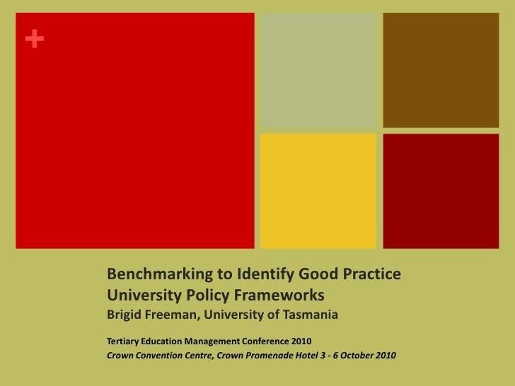 Benchmarking to Identify Good Practice University Policy FrameworksBrigid Freeman, University of Tasmania  <br />Tertiary ...