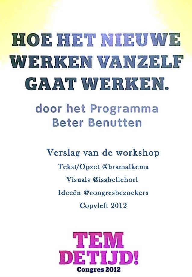 Verslag van de workshop  Tekst/Opzet @bramalkema    Visuals @isabellehorl  Ideeën @congresbezoekers       Copyleft 2012