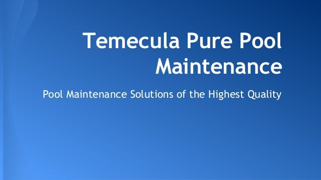 Temecula Pure Pool Maintenance Pool Maintenance Solutions of the Highest Quality