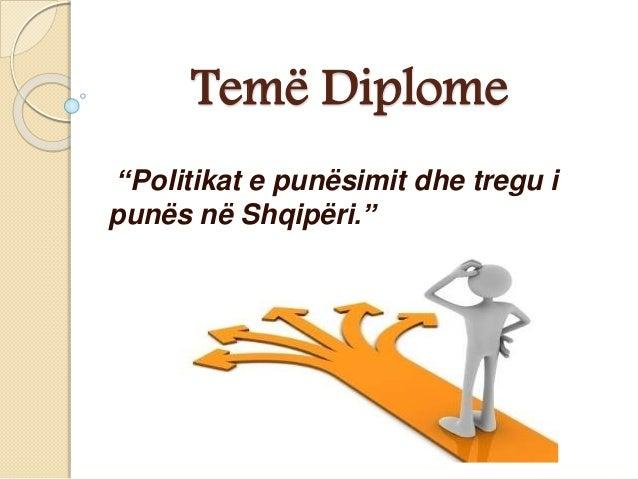 """Temë Diplome """"Politikat e punësimit dhe tregu i punës në Shqipëri."""""""
