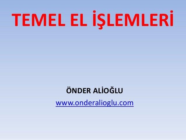 TEMEL EL İŞLEMLERİ ÖNDER ALİOĞLU www.onderalioglu.com