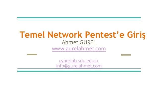 Temel Network Pentest'e Giriş Ahmet GÜREL www.gurelahmet.com cyberlab.sdu.edu.tr info@gurelahmet.com