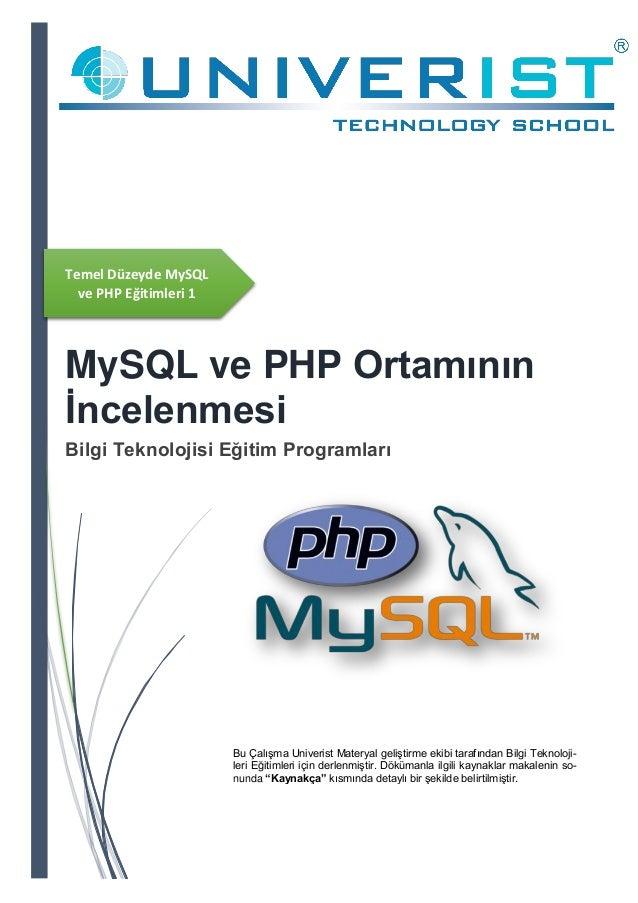 Temel Düzeyde MySQL ve PHP Eğitimleri 1 MySQL ve PHP Ortamının İncelenmesi Bilgi Teknolojisi Eğitim Programları Bu Çalışma...