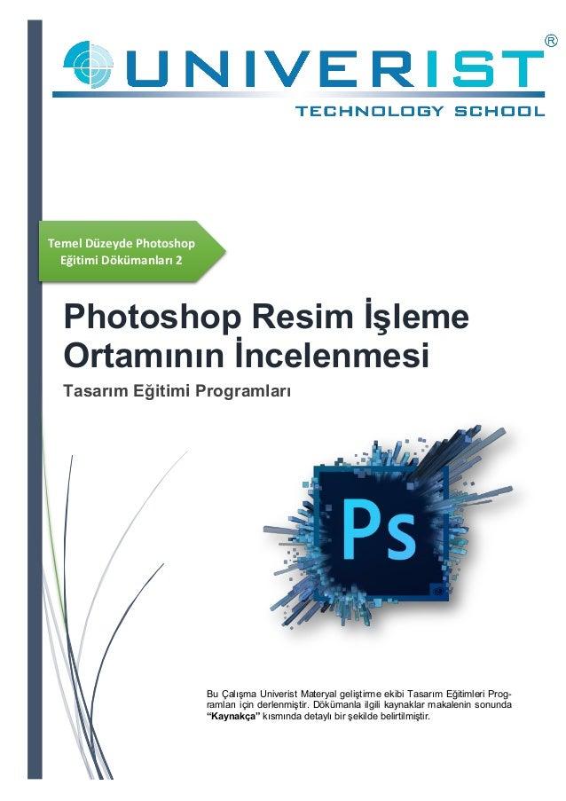 Temel Düzeyde Photoshop Eğitimi Dökümanları 2 Photoshop Resim İşleme Ortamının İncelenmesi Tasarım Eğitimi Programları Bu ...