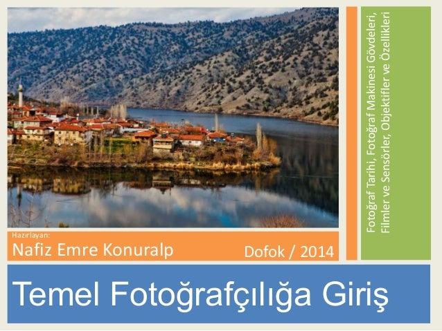 Fotoğraf Tarihi, Fotoğraf Makinesi Gövdeleri,  Filmler ve Sensörler, Objektifler ve Özellikleri  Temel Fotoğrafçılığa Giri...