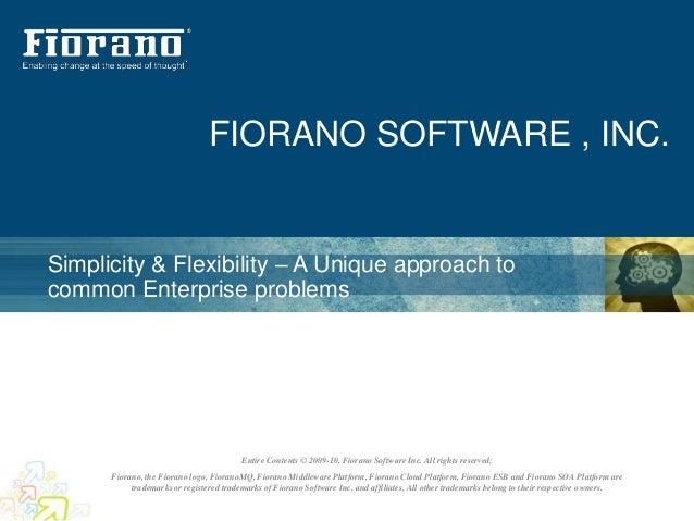 FIORANO SOFTWARE , INC.Simplicity & Flexibility – A Unique approach tocommon Enterprise problems                          ...