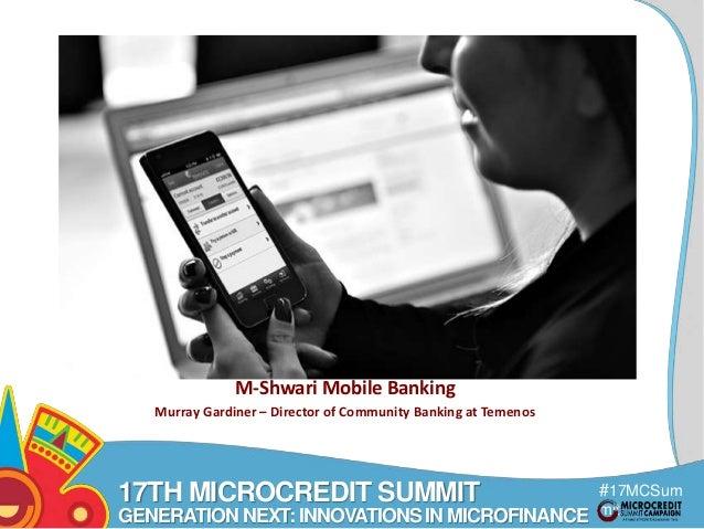 #17MCSum  mit  Title  Text here  M-Shwari Mobile Banking  Murray Gardiner – Director of Community Banking at Temenos  17TH...