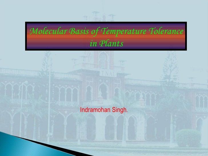 Molecular Basis of Temperature Tolerance               in Plants             Indramohan Singh.