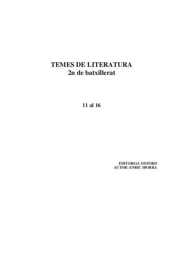 TEMES DE LITERATURA 2n de batxillerat 11 al 16 EDITORIAL OXFORD AUTOR: ENRIC IBORRA