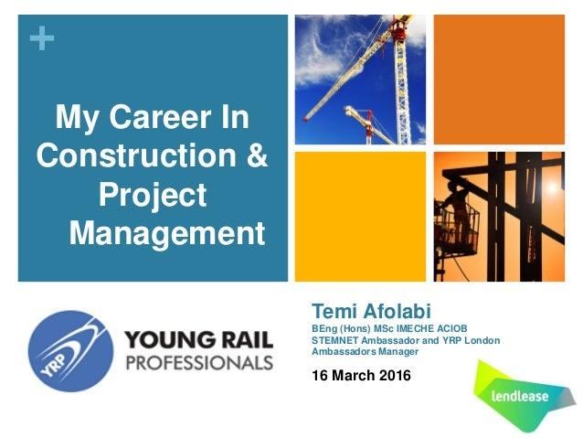 + Temi Afolabi BEng (Hons) MSc IMECHE ACIOB STEMNET Ambassador and YRP London Ambassadors Manager 16 March 2016 My Career ...