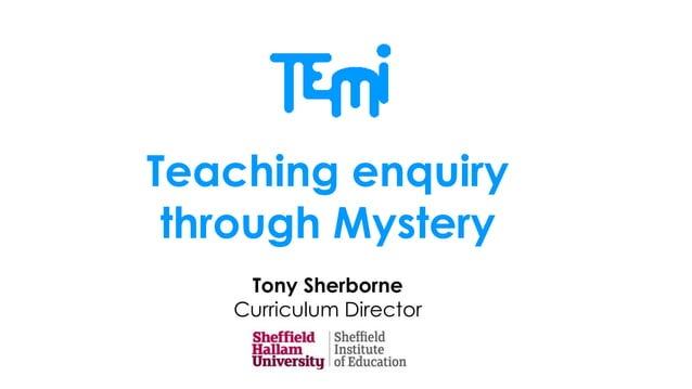 Teaching enquiry through Mystery Tony Sherborne Curriculum Director