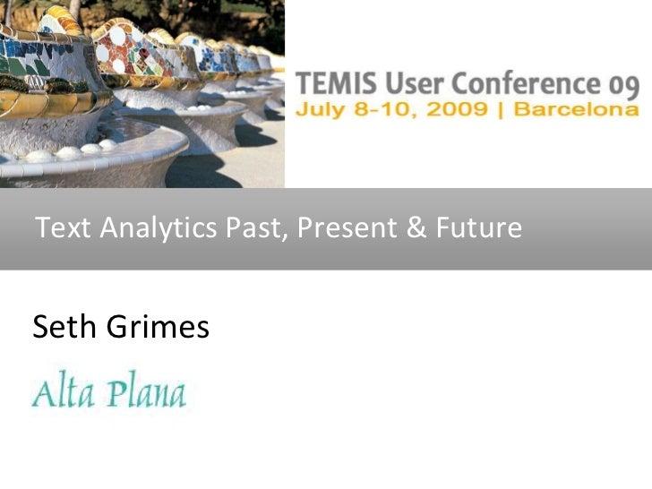 Text Analytics Past, Present & Future<br />Seth Grimes<br />