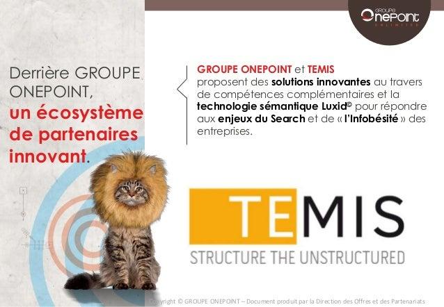 Derrière GROUPE  ONEPOINT,  un écosystème  de partenaires  innovant.  GROUPE ONEPOINT et TEMIS  proposent des solutions in...