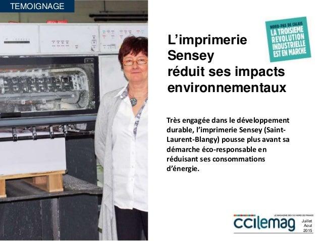 TEMOIGNAGE L'imprimerie Sensey réduit ses impacts environnementaux Très engagée dans le développement durable, l'imprimeri...