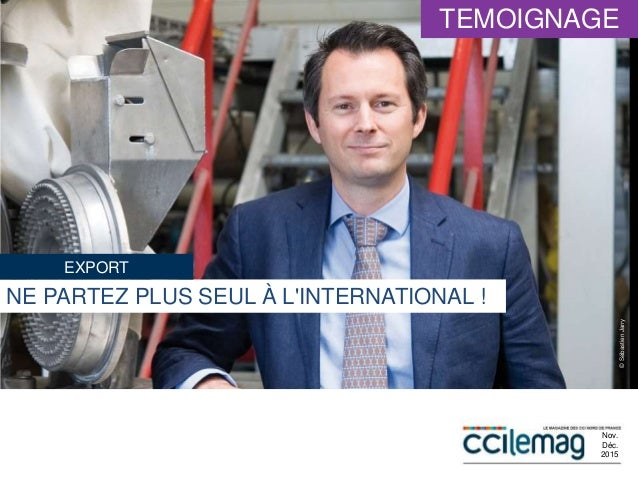 NE PARTEZ PLUS SEUL À L'INTERNATIONAL ! ©SébastienJarry Nov. Déc. 2015 EXPORT TEMOIGNAGE