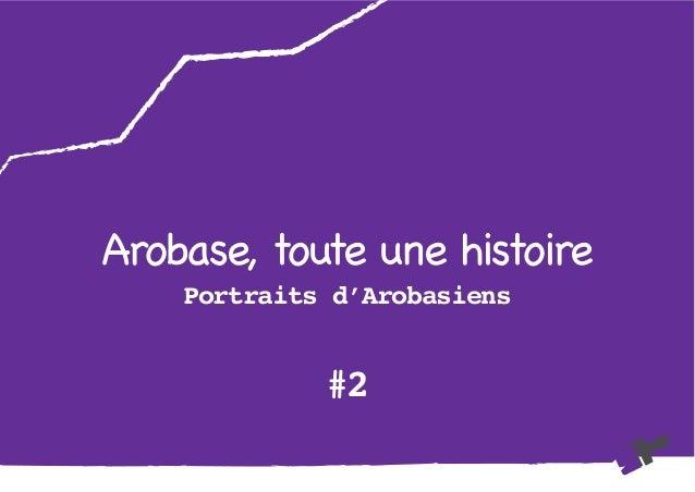 Arobase, toute une histoire Portraits d'Arobasiens #2
