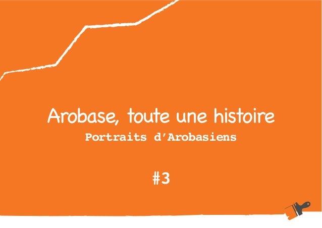 Arobase, toute une histoire Portraits d'Arobasiens #3