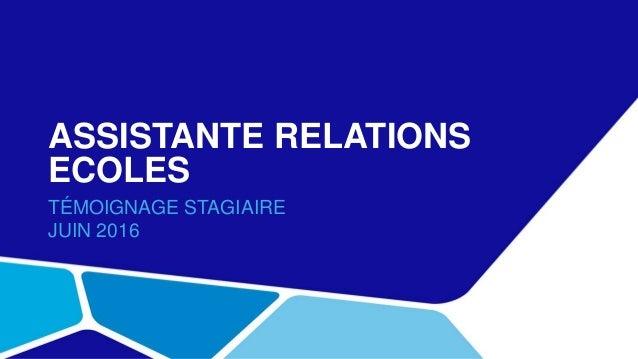 ASSISTANTE RELATIONS ECOLES TÉMOIGNAGE STAGIAIRE JUIN 2016