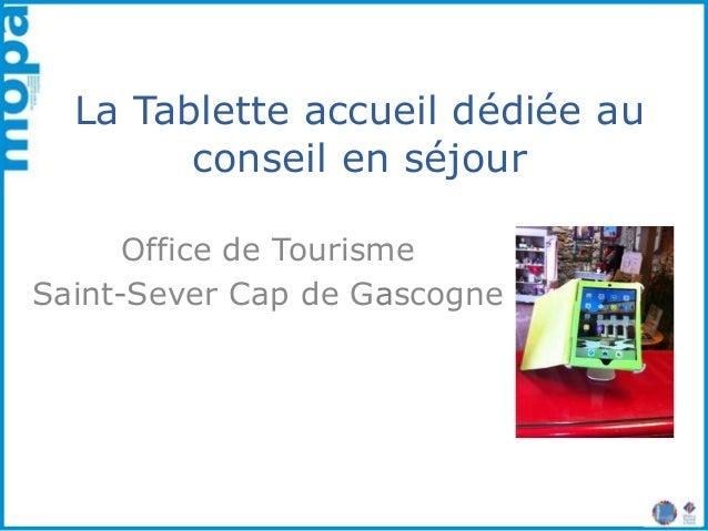 La Tablette accueil dédiée au conseil en séjour Office de Tourisme Saint-Sever Cap de Gascogne