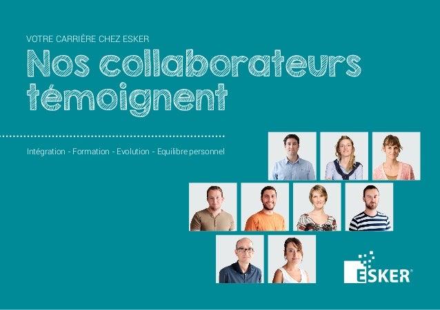 VOTRE CARRIÈRE CHEZ ESKER Nos collaborateurs témoignent Intégration - Formation - Evolution - Equilibre personnel