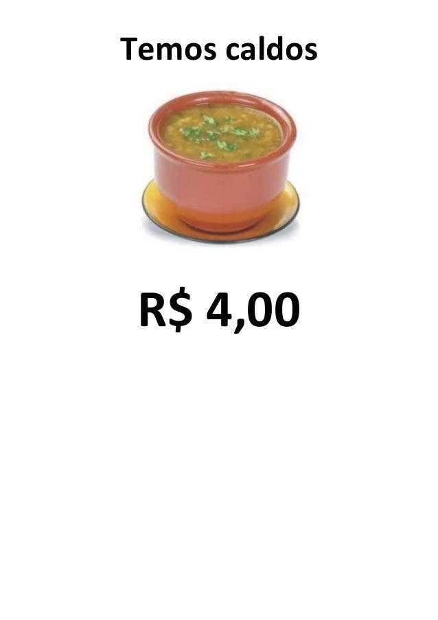 Temos caldos R$ 4,00