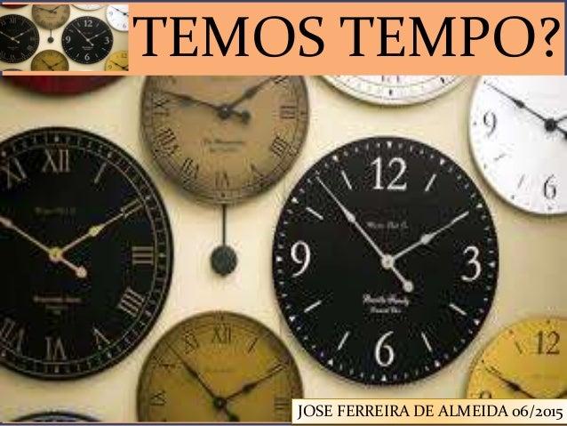 TEMOS TEMPO? JOSE FERREIRA DE ALMEIDA 06/2015