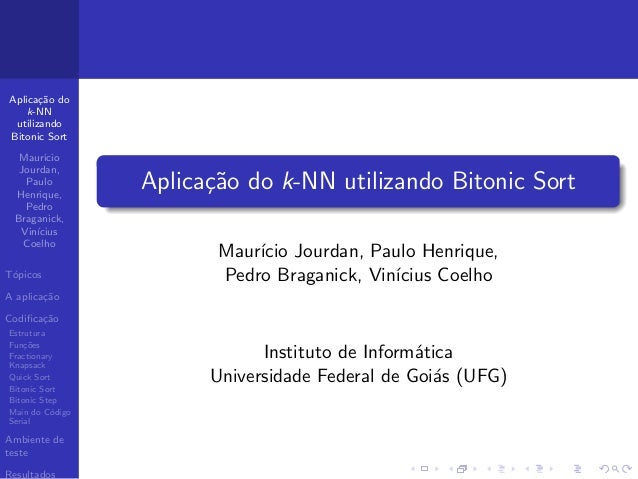 Aplica¸c˜ao do k-NN utilizando Bitonic Sort Maur´ıcio Jourdan, Paulo Henrique, Pedro Braganick, Vin´ıcius Coelho T´opicos ...