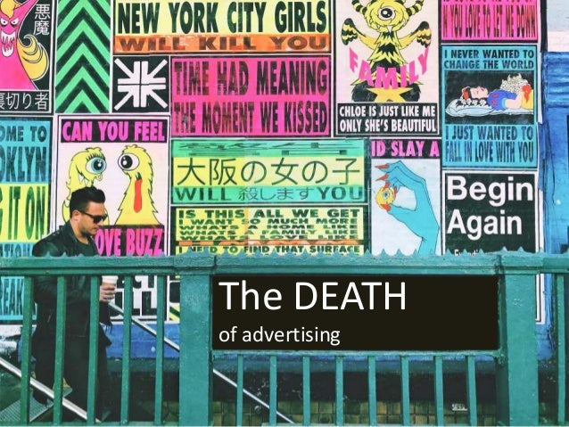 Advertising disrupted The DEATH of advertising