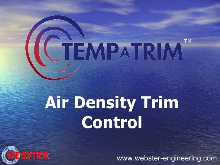 www.webster-engineering.com Air Density Trim Control TM