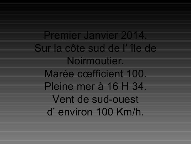 Premier Janvier 2014. Sur la côte sud de l' île de Noirmoutier. Marée cœfficient 100. Pleine mer à 16 H 34. Vent de sud-ou...