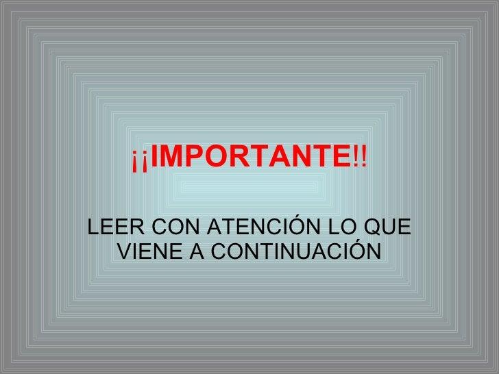 ¡¡ IMPORTANTE !! LEER CON ATENCIÓN LO QUE VIENE A CONTINUACIÓN