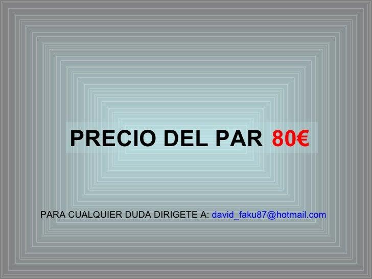 PRECIO DEL PAR PARA CUALQUIER DUDA DIRIGETE A:  [email_address] 80€