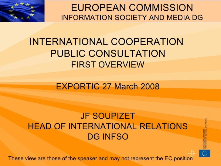 INTERNATIONAL COOPERATION  PUBLIC CONSULTATION FIRST OVERVIEW EXPORTIC 27 March 2008 JF SOUPIZET HEAD OF INTERNATIONAL REL...