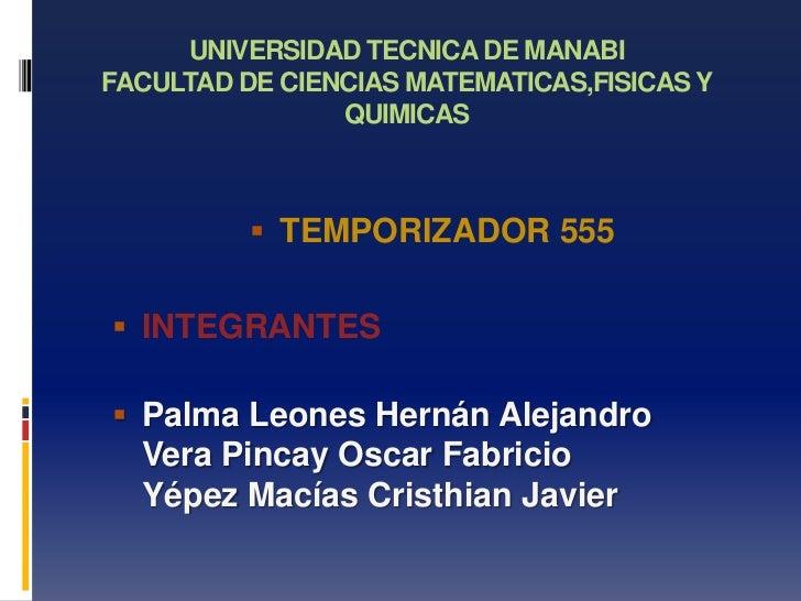 UNIVERSIDAD TECNICA DE MANABIFACULTAD DE CIENCIAS MATEMATICAS,FISICAS Y                QUIMICAS           TEMPORIZADOR 55...