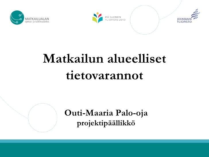 Matkailun alueelliset    tietovarannot     Outi-Maaria Palo-oja       projektipäällikkö