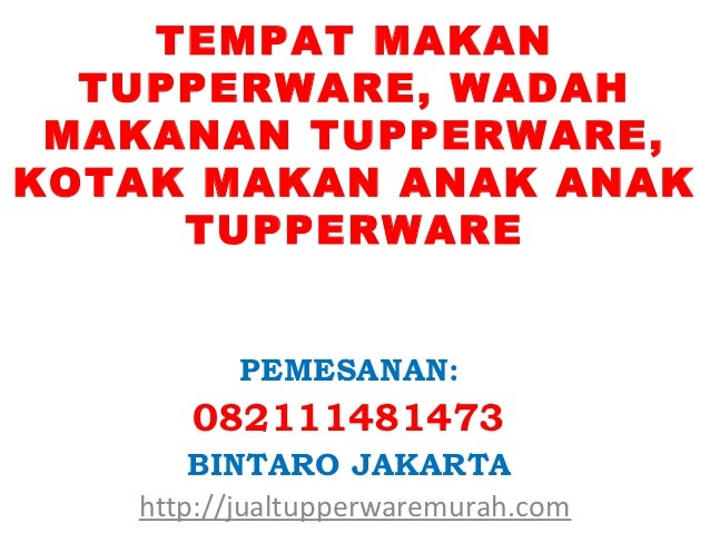 TEMPAT MAKAN  TUPPERWARE, WADAH MAKANAN TUPPERWARE,KOTAK MAKAN ANAK ANAK     TUPPERWARE          PEMESANAN:      082111481...