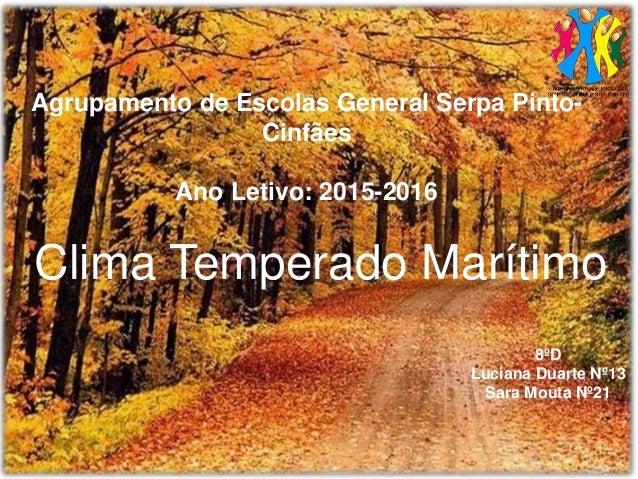 Clima Temperado Maritimo 8ºD Luciana Duarte nº13 Agrupamento de Escolas General Serpa Pinto- Cinfães Ano Letivo: 2015-2016...