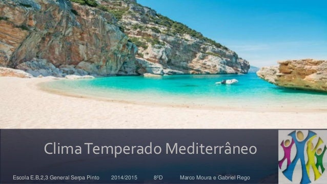 ClimaTemperado Mediterrâneo Escola E.B,2,3 General Serpa Pinto 2014/2015 8ºD Marco Moura e Gabriel Rego