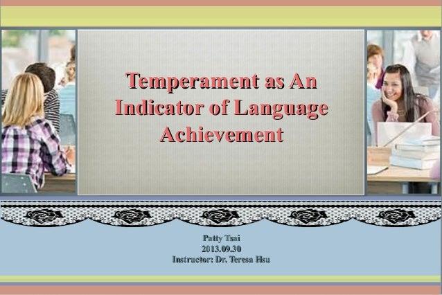 Temperament as AnTemperament as An Indicator of LanguageIndicator of Language AchievementAchievement Patty TsaiPatty Tsai ...